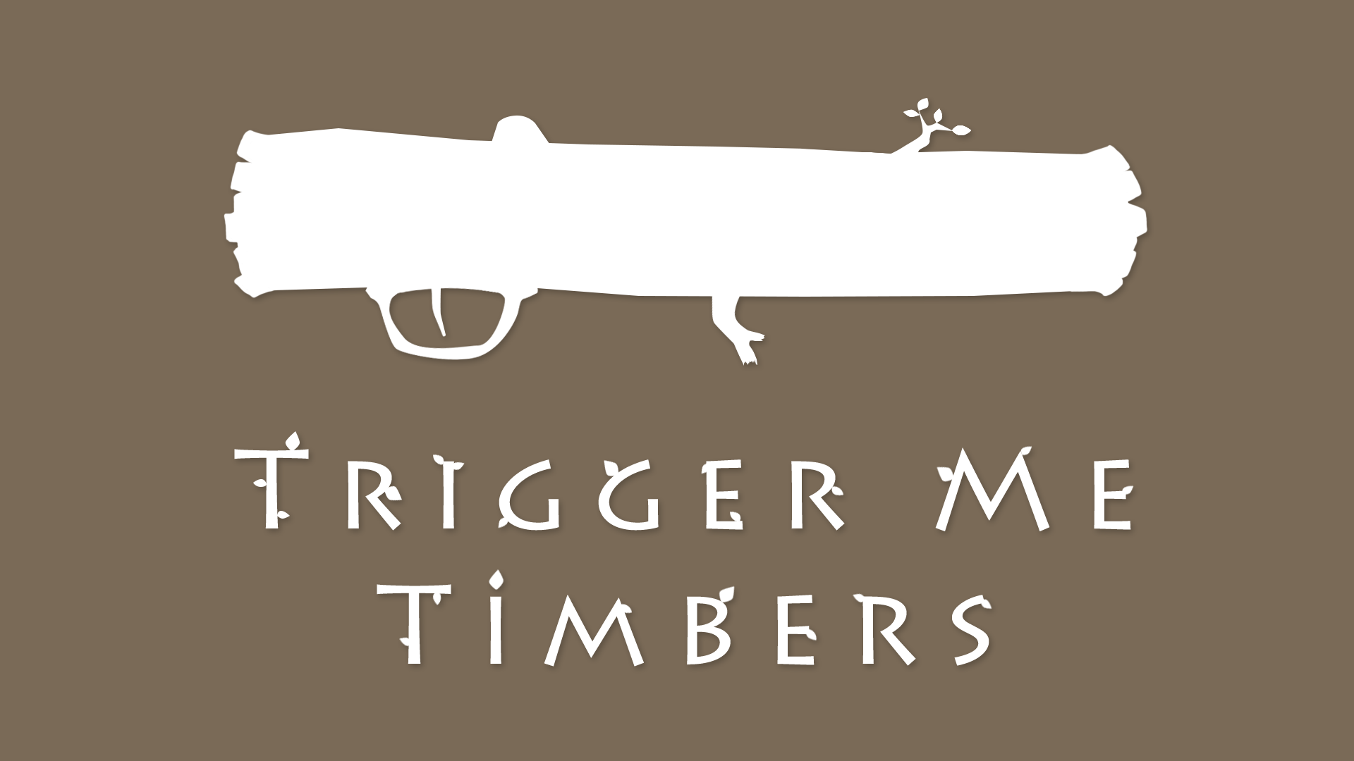 TriggerMeTimbers_1920x1080_WhiteOnBrown
